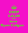 KEEP CALM AND love     Ryan Colgan       - Personalised Poster A4 size