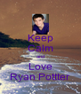 Keep Calm and Love Ryan Pottter - Personalised Poster A4 size