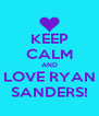 KEEP CALM AND LOVE RYAN SANDERS! - Personalised Poster A4 size