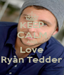 KEEP CALM AND Love Ryan Tedder - Personalised Poster A4 size