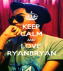KEEP CALM AND LOVE RYANBRYAN - Personalised Poster A4 size