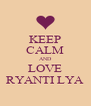 KEEP CALM AND LOVE RYANTI LYA - Personalised Poster A4 size