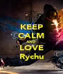 KEEP CALM AND LOVE Rychu - Personalised Poster A4 size