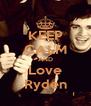 KEEP CALM AND Love Ryden - Personalised Poster A4 size