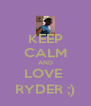 KEEP CALM AND LOVE  RYDER ;) - Personalised Poster A4 size