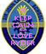 KEEP CALM AND LOVE RYDER - Personalised Poster A4 size