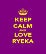 KEEP CALM AND LOVE RYEKA - Personalised Poster A4 size
