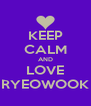 KEEP CALM AND LOVE RYEOWOOK - Personalised Poster A4 size
