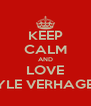 KEEP CALM AND LOVE RYLE VERHAGEN - Personalised Poster A4 size