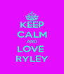 KEEP CALM AND LOVE  RYLEY - Personalised Poster A4 size