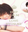 KEEP CALM AND LOVE RYOSUKE - Personalised Poster A4 size