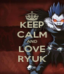 KEEP CALM AND LOVE RYUK - Personalised Poster A4 size