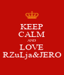 KEEP CALM AND LOVE RZuLja&JERO - Personalised Poster A4 size