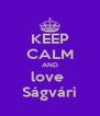 KEEP CALM AND love  Ságvári - Personalised Poster A4 size