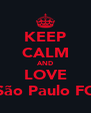 KEEP CALM AND LOVE São Paulo FC - Personalised Poster A4 size