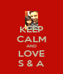 KEEP CALM AND LOVE S & A - Personalised Poster A4 size