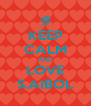 KEEP CALM AND LOVE S.AIBOL - Personalised Poster A4 size