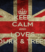 KEEP CALM AND LOVE'S DURK & TREES - Personalised Poster A4 size