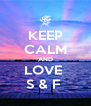 KEEP CALM AND LOVE  S & F  - Personalised Poster A4 size