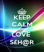KEEP CALM AND LOVE  S£H@R - Personalised Poster A4 size