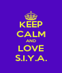 KEEP CALM AND LOVE S.I.Y.A. - Personalised Poster A4 size