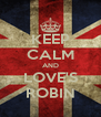 KEEP CALM AND LOVE'S ROBIN - Personalised Poster A4 size