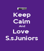 Keep Calm And Love  S.sJuniors - Personalised Poster A4 size