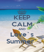 KEEP CALM AND Love`s Summer` - Personalised Poster A4 size