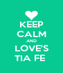 KEEP CALM AND LOVE'S TIA FE  - Personalised Poster A4 size