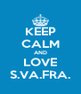 KEEP CALM AND LOVE S.VA.FRA. - Personalised Poster A4 size