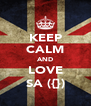 KEEP CALM AND LOVE SA ({}) - Personalised Poster A4 size