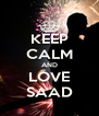 KEEP CALM AND LOVE SAAD - Personalised Poster A4 size
