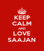 KEEP CALM AND LOVE SAAJAN - Personalised Poster A4 size