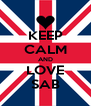 KEEP CALM AND LOVE SAB - Personalised Poster A4 size