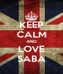 KEEP CALM AND LOVE SABA - Personalised Poster A4 size