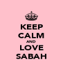 KEEP CALM AND LOVE SABAH - Personalised Poster A4 size