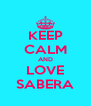 KEEP CALM AND LOVE SABERA - Personalised Poster A4 size