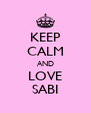 KEEP CALM AND LOVE SABI - Personalised Poster A4 size