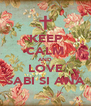 KEEP CALM AND LOVE SABI SI ANA - Personalised Poster A4 size