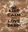 KEEP CALM AND LOVE SABIH - Personalised Poster A4 size