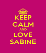 KEEP CALM AND LOVE SABINE - Personalised Poster A4 size