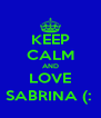 KEEP CALM AND LOVE SABRINA (:  - Personalised Poster A4 size
