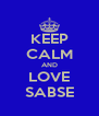 KEEP CALM AND LOVE SABSE - Personalised Poster A4 size