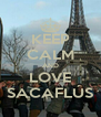 KEEP CALM AND LOVE SACAFLÚS - Personalised Poster A4 size
