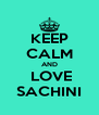 KEEP CALM AND  LOVE SACHINI - Personalised Poster A4 size