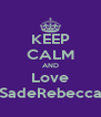 KEEP CALM AND Love SadeRebecca - Personalised Poster A4 size