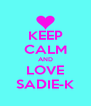KEEP CALM AND LOVE SADIE-K - Personalised Poster A4 size