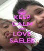 KEEP CALM AND LOVE SAELEE - Personalised Poster A4 size