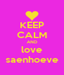 KEEP CALM AND love saenhoeve - Personalised Poster A4 size