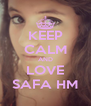 KEEP CALM AND LOVE SAFA HM - Personalised Poster A4 size
